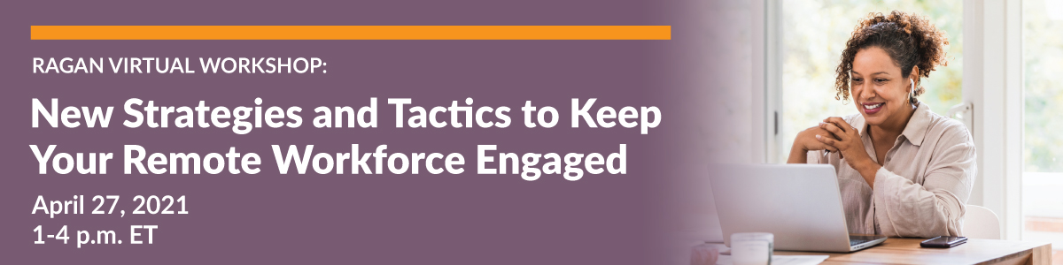 New Strategies and Tactics to Keep Your Remote Workforce Engaged