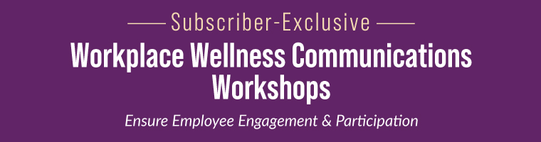 Subscriber-Exclusive: Workplace Wellness Communications  Workshops