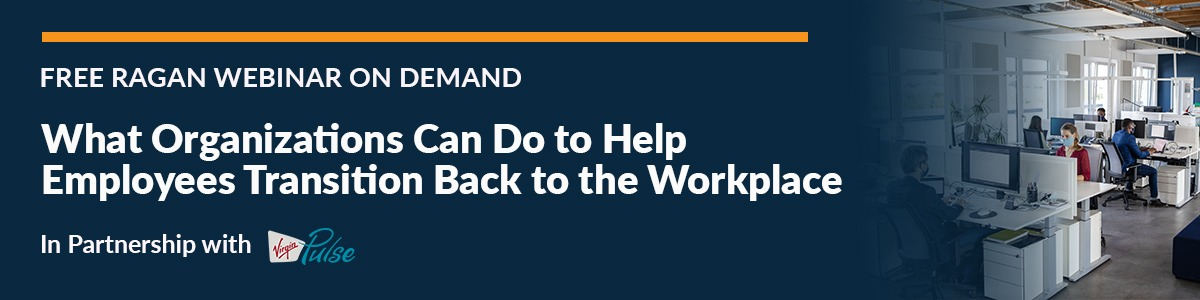 What Organizations Can Do to Help Employees Transition Back to the Workplace