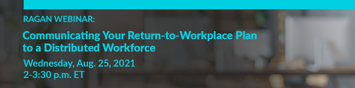 Communicating Your Return-to-Workplace Plan to a Distributed Workforce